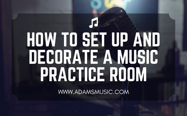 How To Set Up a Music Practice Room