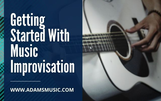 Getting Started With Music Improvisation
